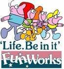 Life. Be in It FunWorks